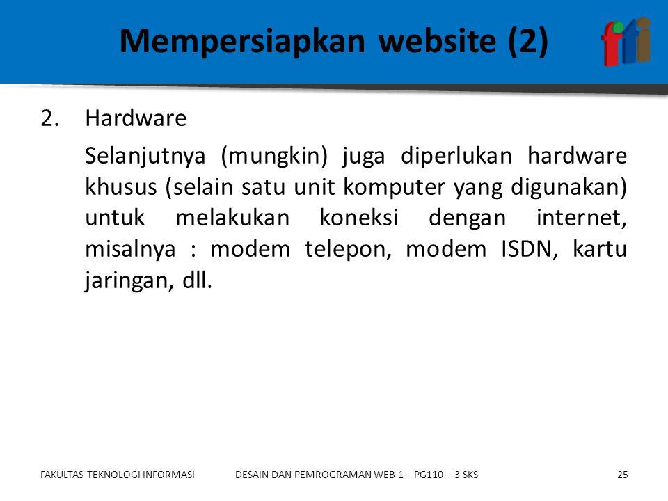 FAKULTAS TEKNOLOGI INFORMASI25DESAIN DAN PEMROGRAMAN WEB 1 – PG110 – 3 SKS Mempersiapkan website (2) 2.Hardware Selanjutnya (mungkin) juga diperlukan hardware khusus (selain satu unit komputer yang digunakan) untuk melakukan koneksi dengan internet, misalnya : modem telepon, modem ISDN, kartu jaringan, dll.
