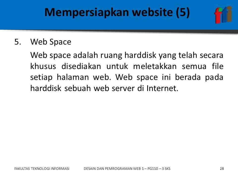 FAKULTAS TEKNOLOGI INFORMASI28DESAIN DAN PEMROGRAMAN WEB 1 – PG110 – 3 SKS 5.Web Space Web space adalah ruang harddisk yang telah secara khusus disediakan untuk meletakkan semua file setiap halaman web.