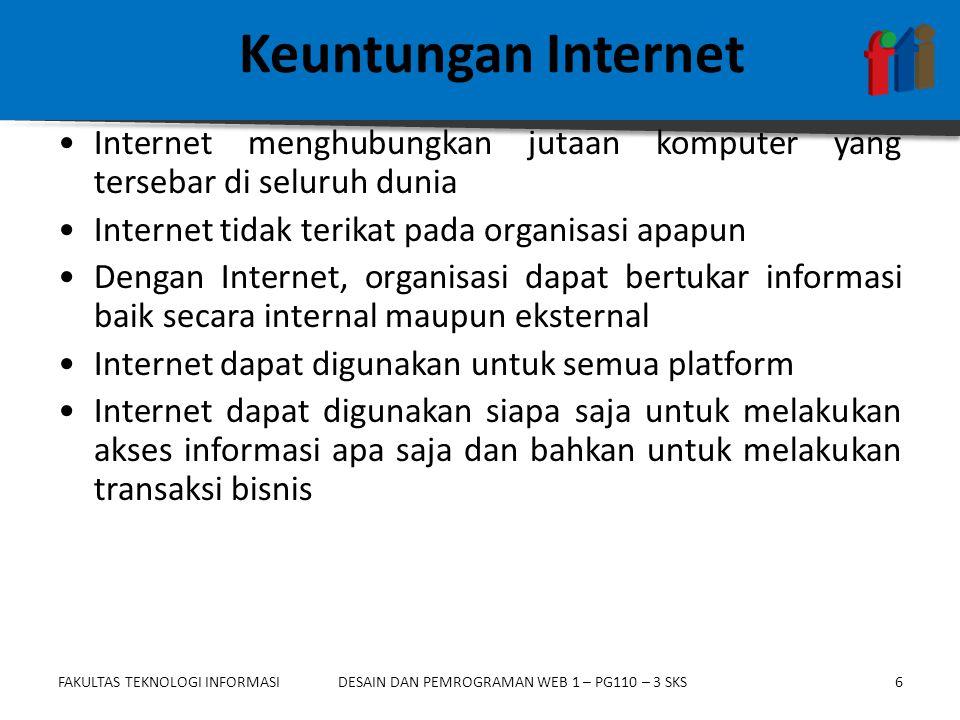 FAKULTAS TEKNOLOGI INFORMASI6DESAIN DAN PEMROGRAMAN WEB 1 – PG110 – 3 SKS Keuntungan Internet •Internet menghubungkan jutaan komputer yang tersebar di