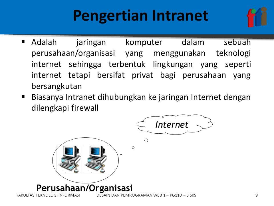 FAKULTAS TEKNOLOGI INFORMASI9DESAIN DAN PEMROGRAMAN WEB 1 – PG110 – 3 SKS Pengertian Intranet  Adalah jaringan komputer dalam sebuah perusahaan/organ