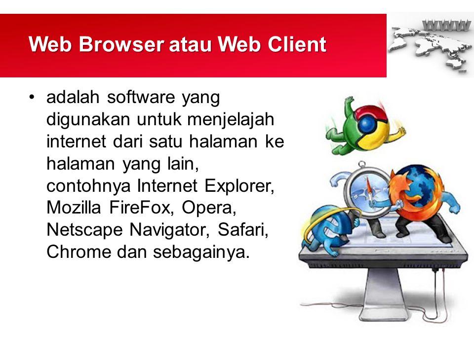 Web Browser atau Web Client •adalah software yang digunakan untuk menjelajah internet dari satu halaman ke halaman yang lain, contohnya Internet Explorer, Mozilla FireFox, Opera, Netscape Navigator, Safari, Chrome dan sebagainya.