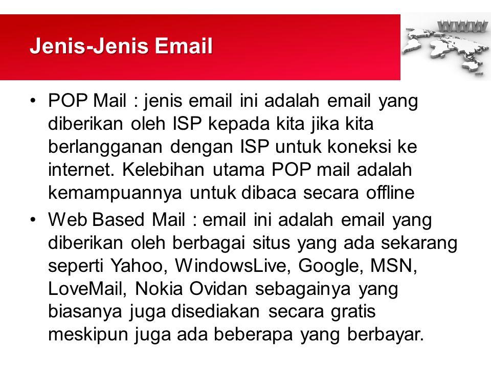 Jenis-Jenis Email •POP Mail : jenis email ini adalah email yang diberikan oleh ISP kepada kita jika kita berlangganan dengan ISP untuk koneksi ke internet.