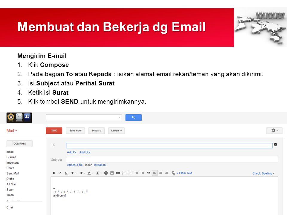 Membuat dan Bekerja dg Email Mengirim E-mail 1.Klik Compose 2.Pada bagian To atau Kepada : isikan alamat email rekan/teman yang akan dikirimi.