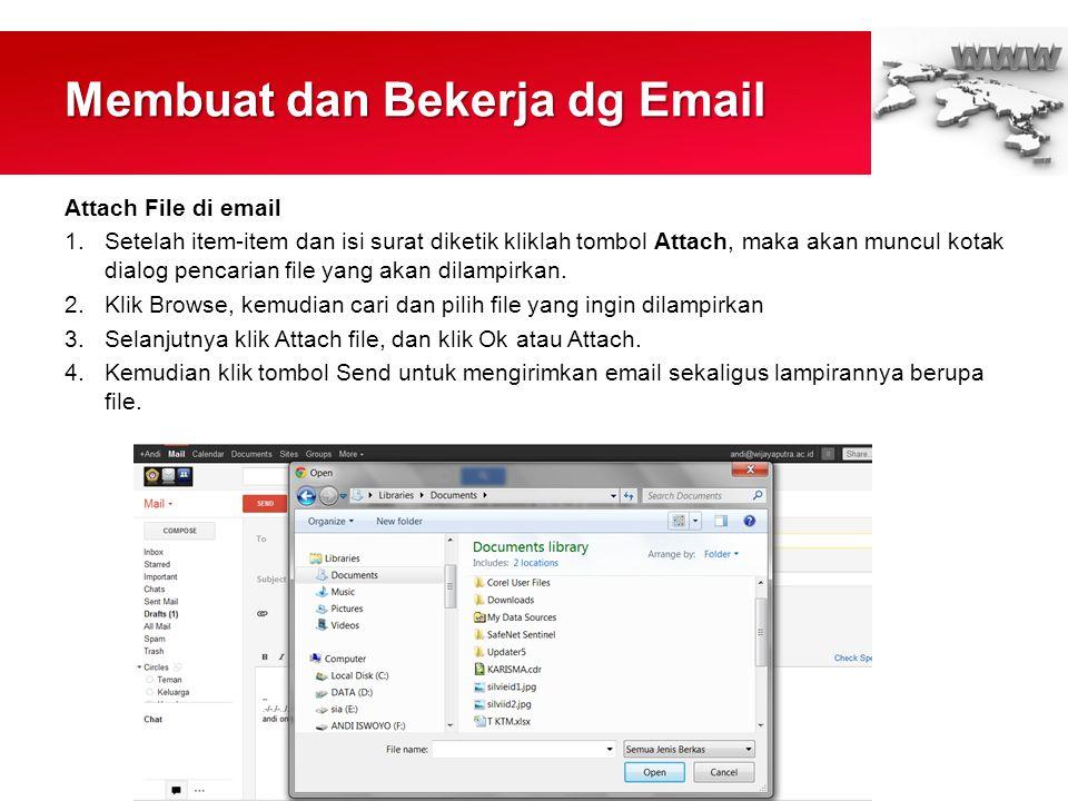 Membuat dan Bekerja dg Email Attach File di email 1.Setelah item-item dan isi surat diketik kliklah tombol Attach, maka akan muncul kotak dialog pencarian file yang akan dilampirkan.
