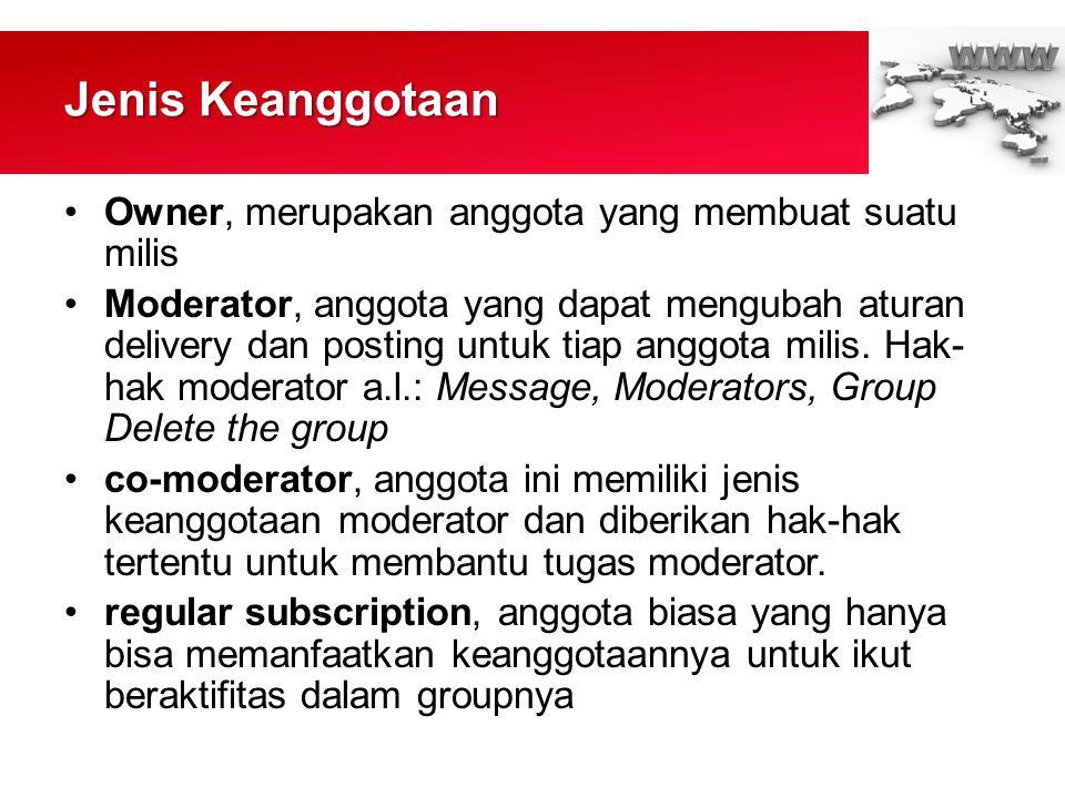 Jenis Keanggotaan •Owner, merupakan anggota yang membuat suatu milis •Moderator, anggota yang dapat mengubah aturan delivery dan posting untuk tiap anggota milis.