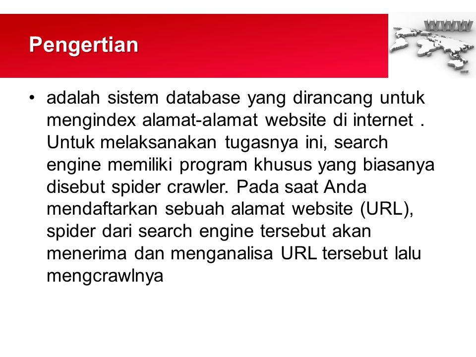 Pengertian •adalah sistem database yang dirancang untuk mengindex alamat-alamat website di internet.