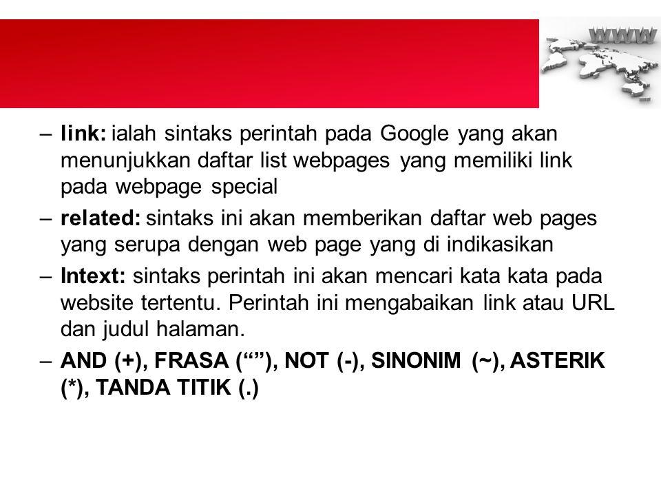 –link: ialah sintaks perintah pada Google yang akan menunjukkan daftar list webpages yang memiliki link pada webpage special –related: sintaks ini akan memberikan daftar web pages yang serupa dengan web page yang di indikasikan –Intext: sintaks perintah ini akan mencari kata kata pada website tertentu.