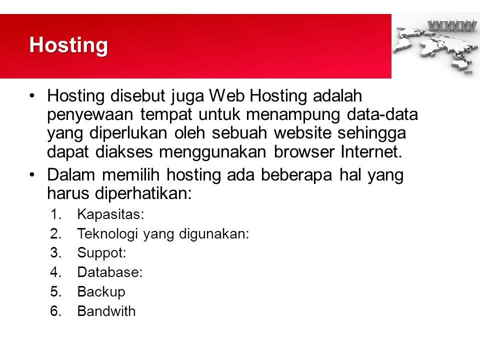 Hosting •Hosting disebut juga Web Hosting adalah penyewaan tempat untuk menampung data-data yang diperlukan oleh sebuah website sehingga dapat diakses menggunakan browser Internet.