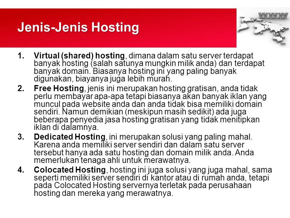Jenis-Jenis Hosting 1.Virtual (shared) hosting, dimana dalam satu server terdapat banyak hosting (salah satunya mungkin milik anda) dan terdapat banyak domain.