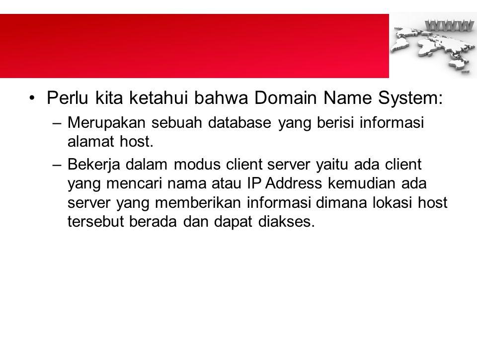 •Perlu kita ketahui bahwa Domain Name System: –Merupakan sebuah database yang berisi informasi alamat host.