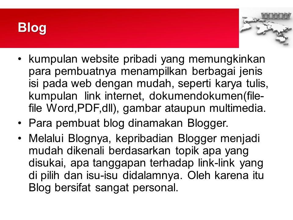 Blog •kumpulan website pribadi yang memungkinkan para pembuatnya menampilkan berbagai jenis isi pada web dengan mudah, seperti karya tulis, kumpulan link internet, dokumendokumen(file- file Word,PDF,dll), gambar ataupun multimedia.