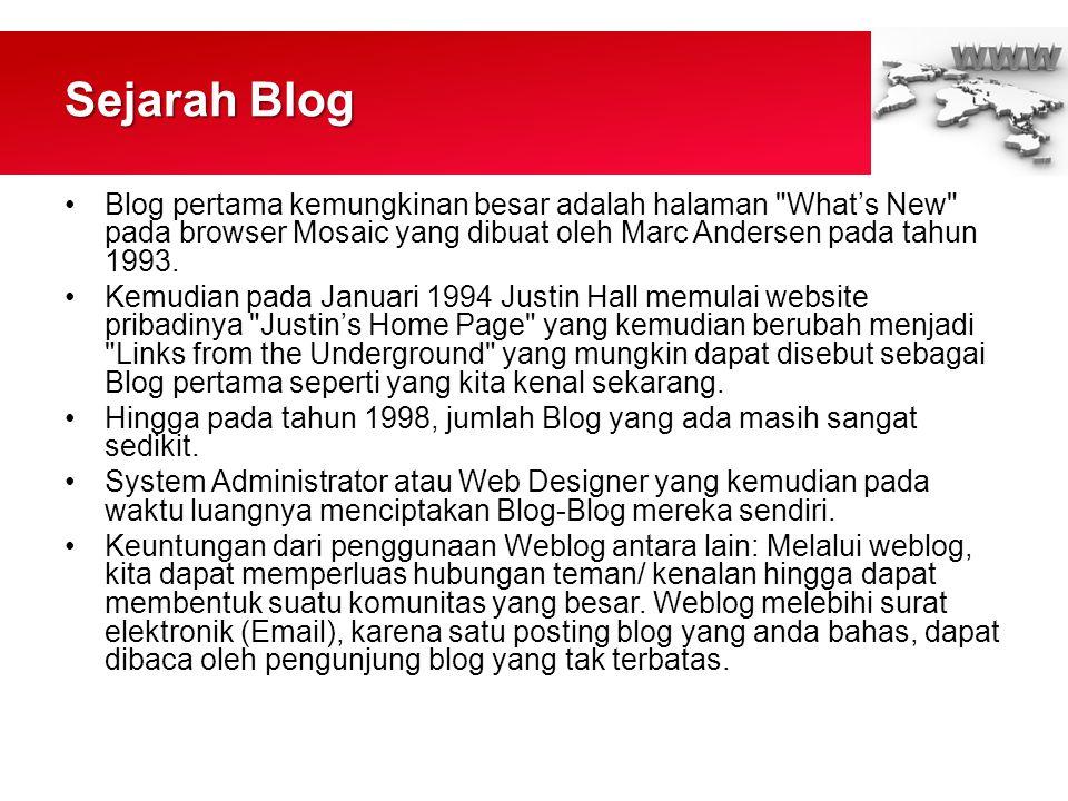Sejarah Blog •Blog pertama kemungkinan besar adalah halaman What's New pada browser Mosaic yang dibuat oleh Marc Andersen pada tahun 1993.