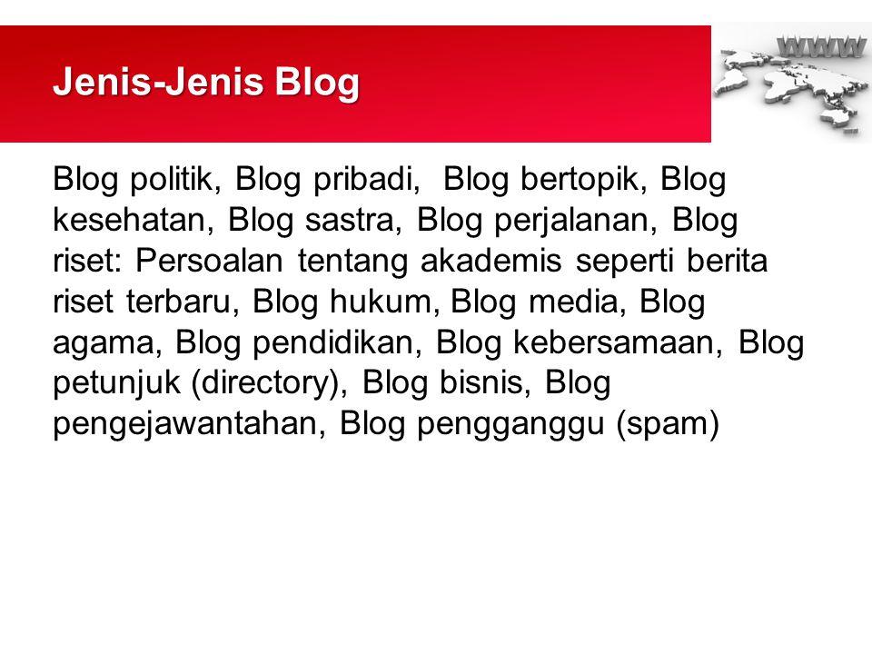 Jenis-Jenis Blog Blog politik, Blog pribadi, Blog bertopik, Blog kesehatan, Blog sastra, Blog perjalanan, Blog riset: Persoalan tentang akademis seperti berita riset terbaru, Blog hukum, Blog media, Blog agama, Blog pendidikan, Blog kebersamaan, Blog petunjuk (directory), Blog bisnis, Blog pengejawantahan, Blog pengganggu (spam)