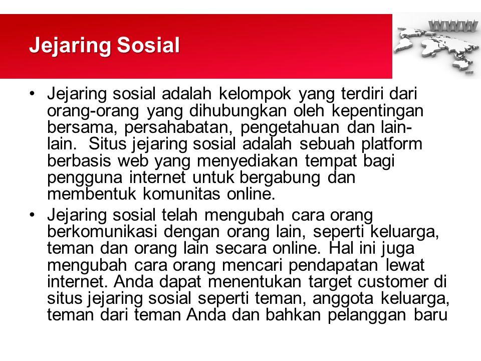 Jejaring Sosial •Jejaring sosial adalah kelompok yang terdiri dari orang-orang yang dihubungkan oleh kepentingan bersama, persahabatan, pengetahuan dan lain- lain.