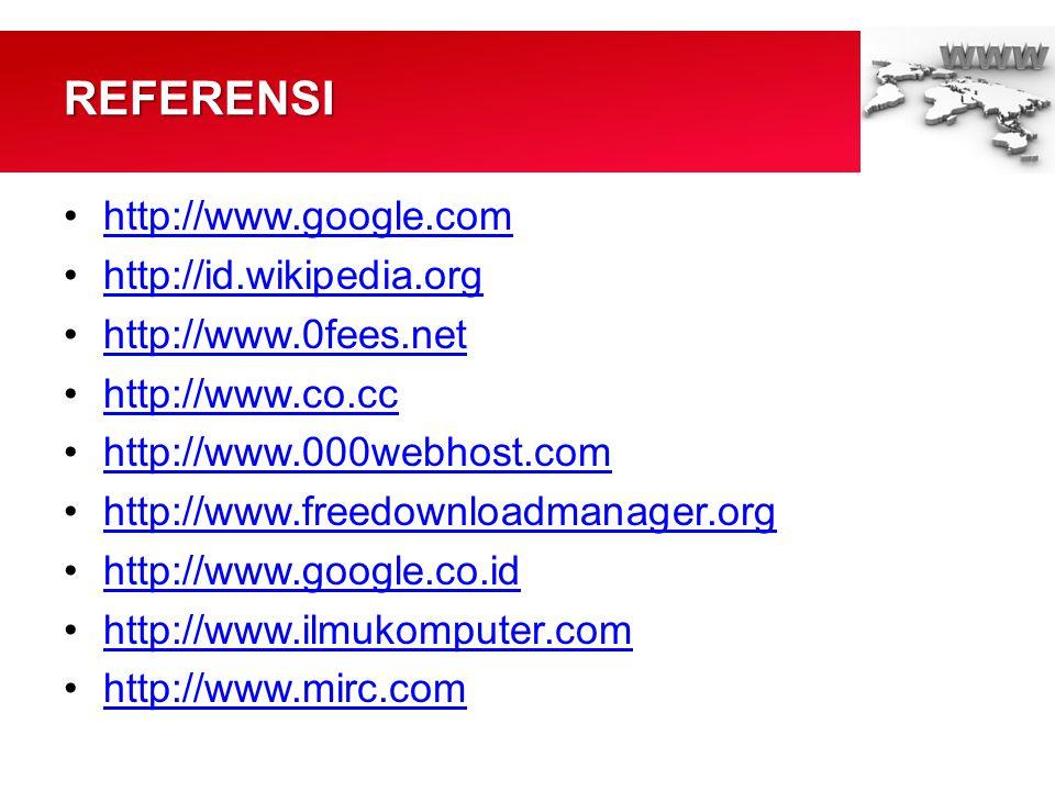 •http://www.google.comhttp://www.google.com •http://id.wikipedia.orghttp://id.wikipedia.org •http://www.0fees.nethttp://www.0fees.net •http://www.co.cchttp://www.co.cc •http://www.000webhost.comhttp://www.000webhost.com •http://www.freedownloadmanager.orghttp://www.freedownloadmanager.org •http://www.google.co.idhttp://www.google.co.id •http://www.ilmukomputer.comhttp://www.ilmukomputer.com •http://www.mirc.comhttp://www.mirc.comREFERENSI