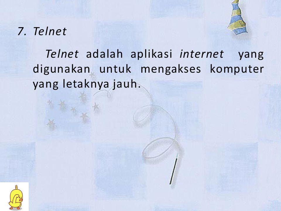 7.Telnet Telnet adalah aplikasi internet yang digunakan untuk mengakses komputer yang letaknya jauh.