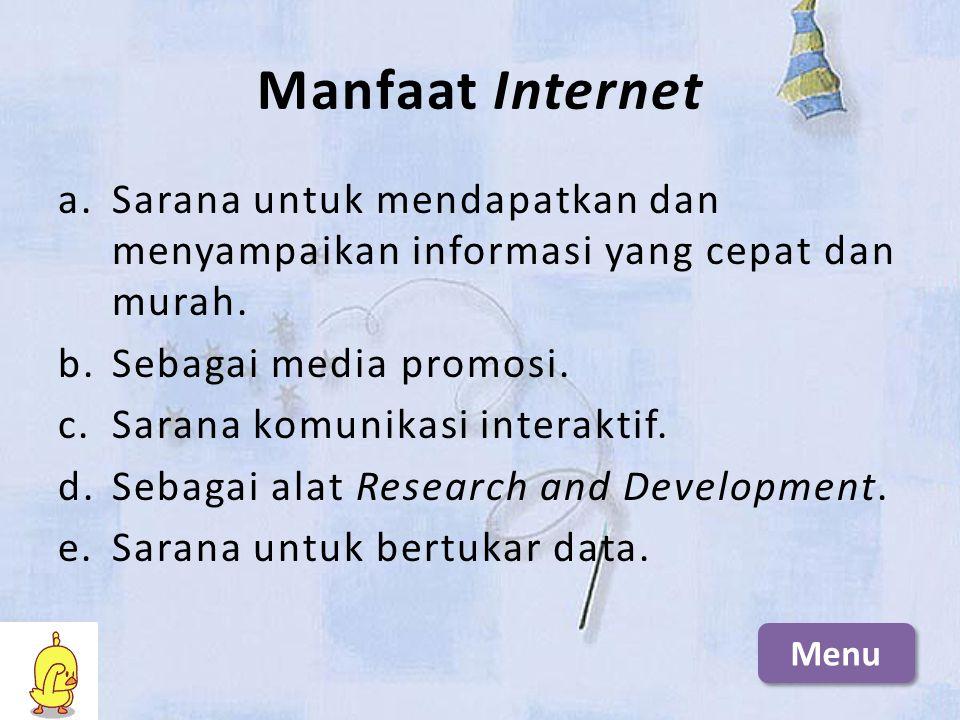 Manfaat Internet a.Sarana untuk mendapatkan dan menyampaikan informasi yang cepat dan murah.