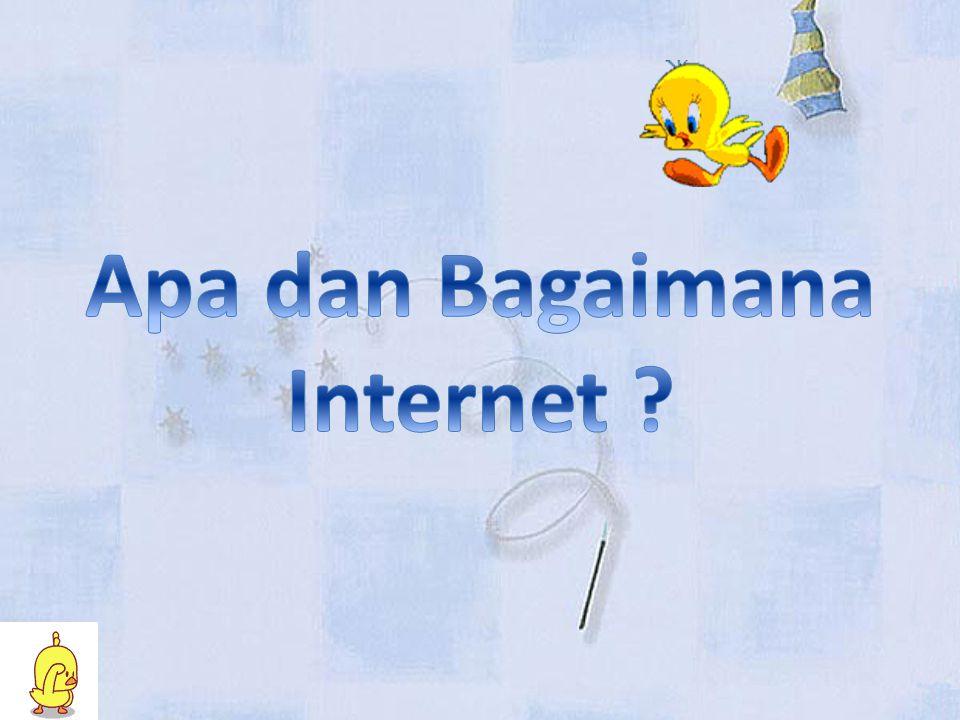 Apa dan Bagaimana Internet .
