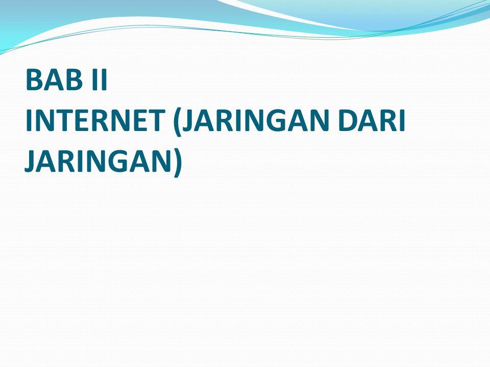 BAB II INTERNET (JARINGAN DARI JARINGAN)