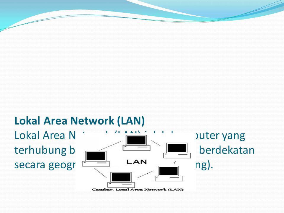 Wide Area Network (WAN) Wide Area Network (WAN) ialah komputer yang terhubung pada tempat yang berjauhan dan dihubungkan dengan line telepon atau gelombang radio.