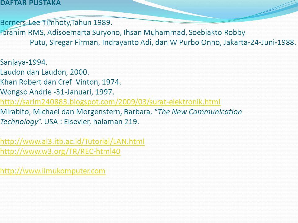 DAFTAR PUSTAKA Berners-Lee Timhoty,Tahun 1989. Ibrahim RMS, Adisoemarta Suryono, Ihsan Muhammad, Soebiakto Robby Putu, Siregar Firman, Indrayanto Adi,