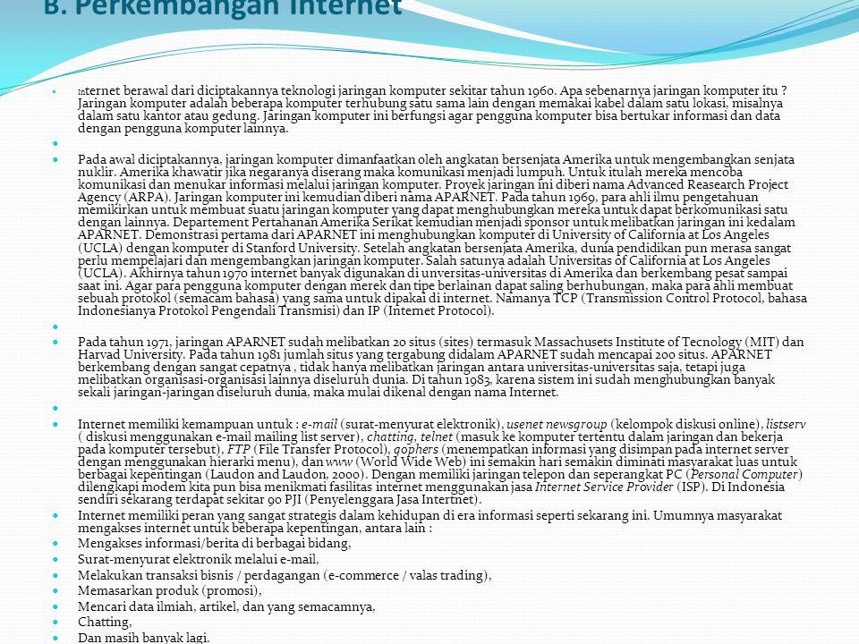 B. Perkembangan Internet  In ternet berawal dari diciptakannya teknologi jaringan komputer sekitar tahun 1960. Apa sebenarnya jaringan komputer itu ?