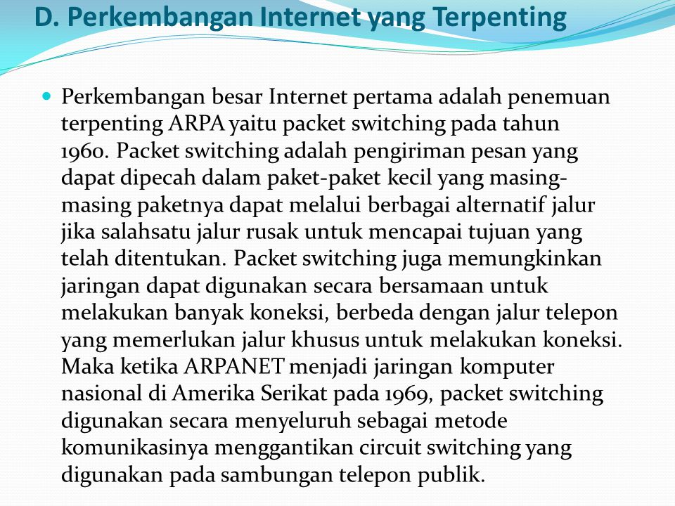 Perkembangan besar Internet kedua yang dicatat pada sejarah internet adalah pengembangan lapisan protokol jaringan yang terkenal karena paling banyak digunakan sekarang yaitu TCP/IP (Transmission Control Protocol/ Internet Protocol).