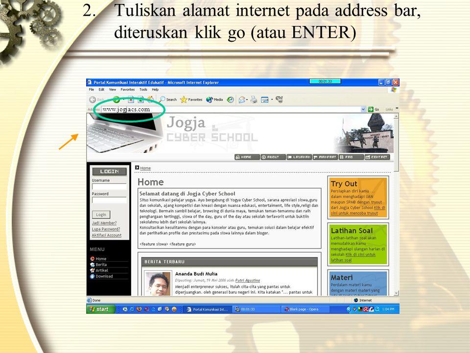 2.Tuliskan alamat internet pada address bar, diteruskan klik go (atau ENTER) www.jogjacs.com