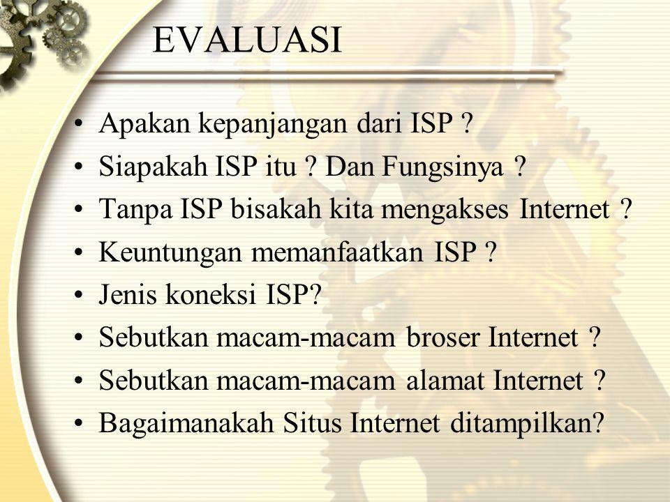 EVALUASI •Apakan kepanjangan dari ISP .•Siapakah ISP itu .