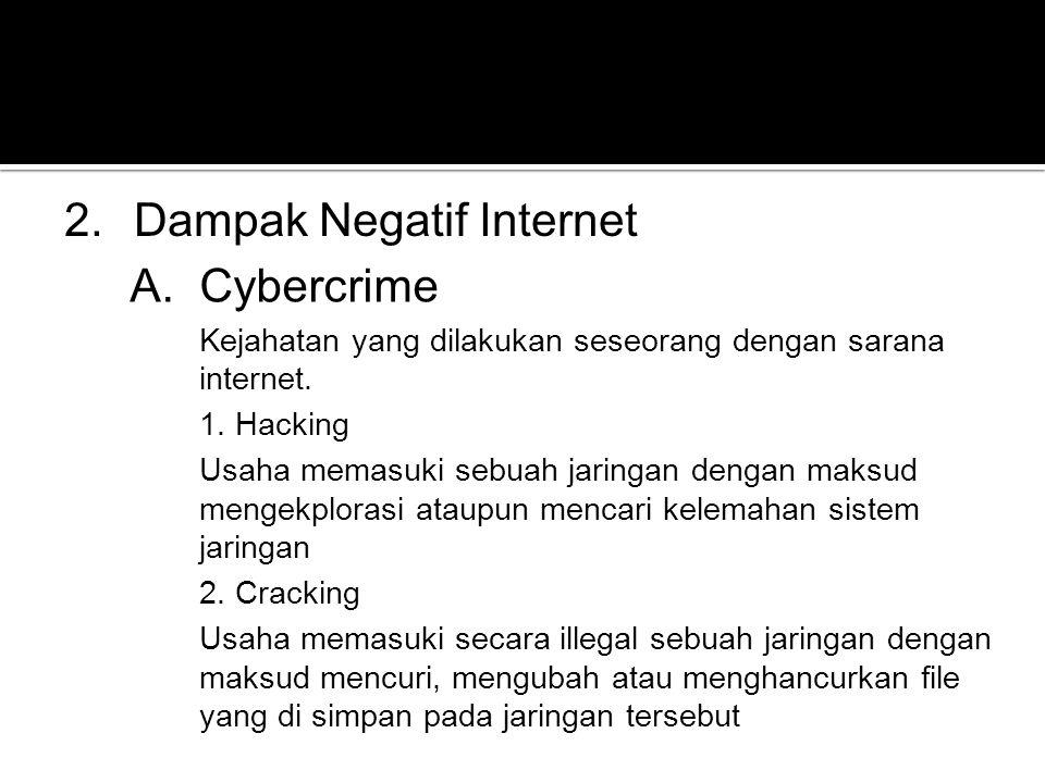 2.Dampak Negatif Internet A.Cybercrime Kejahatan yang dilakukan seseorang dengan sarana internet. 1. Hacking Usaha memasuki sebuah jaringan dengan mak