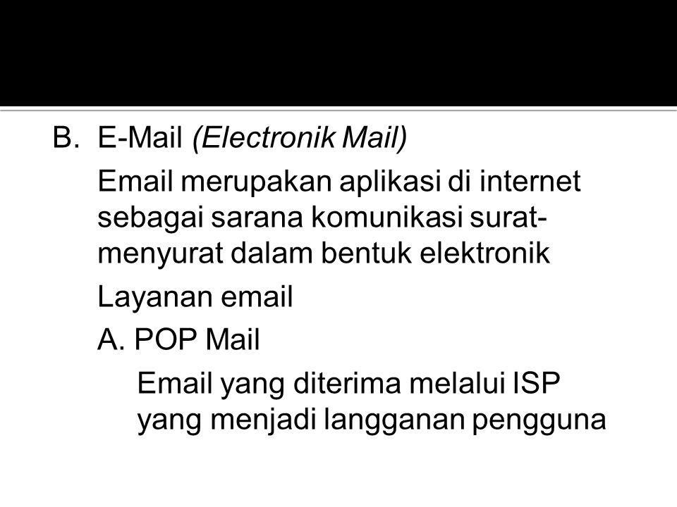 B.E-Mail (Electronik Mail) Email merupakan aplikasi di internet sebagai sarana komunikasi surat- menyurat dalam bentuk elektronik Layanan email A. POP