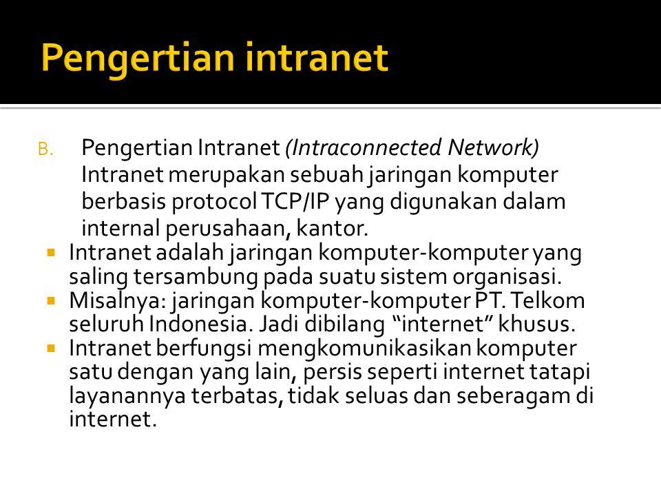 B. Pengertian Intranet (Intraconnected Network) Intranet merupakan sebuah jaringan komputer berbasis protocol TCP/IP yang digunakan dalam internal per