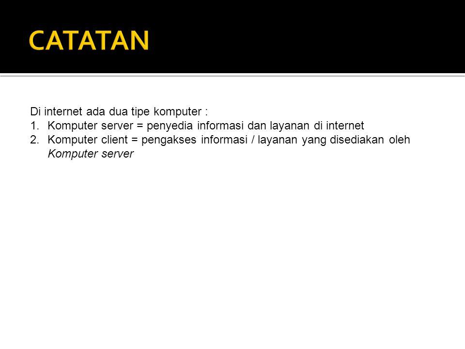 Di internet ada dua tipe komputer : 1.Komputer server = penyedia informasi dan layanan di internet 2.Komputer client = pengakses informasi / layanan y