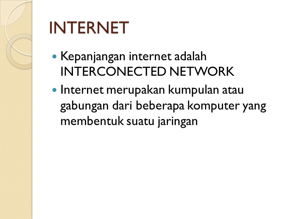 INTERNET  Kepanjangan internet adalah INTERCONECTED NETWORK  Internet merupakan kumpulan atau gabungan dari beberapa komputer yang membentuk suatu jaringan
