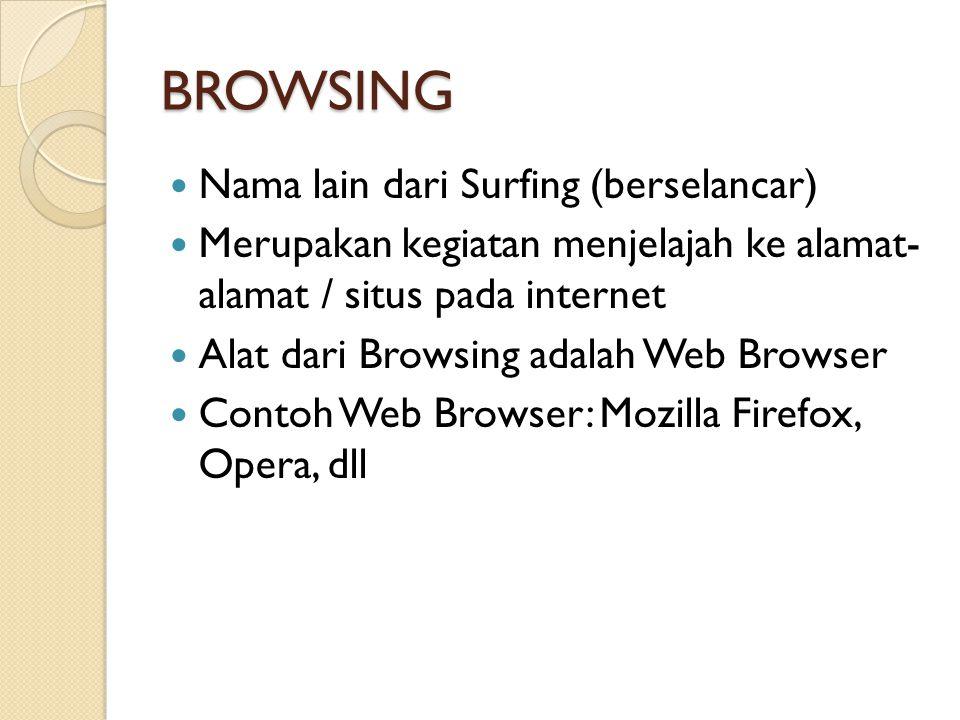 BROWSING  Nama lain dari Surfing (berselancar)  Merupakan kegiatan menjelajah ke alamat- alamat / situs pada internet  Alat dari Browsing adalah Web Browser  Contoh Web Browser: Mozilla Firefox, Opera, dll
