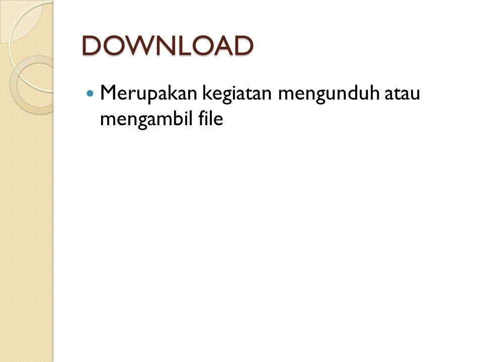 DOWNLOAD  Merupakan kegiatan mengunduh atau mengambil file