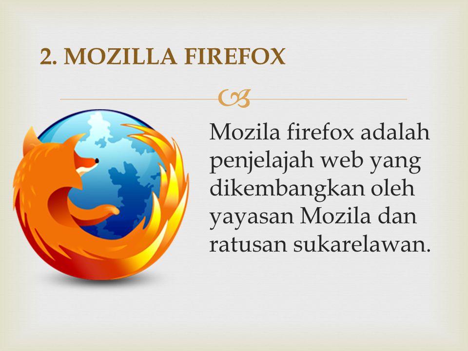  Mozila firefox adalah penjelajah web yang dikembangkan oleh yayasan Mozila dan ratusan sukarelawan. 2. MOZILLA FIREFOX