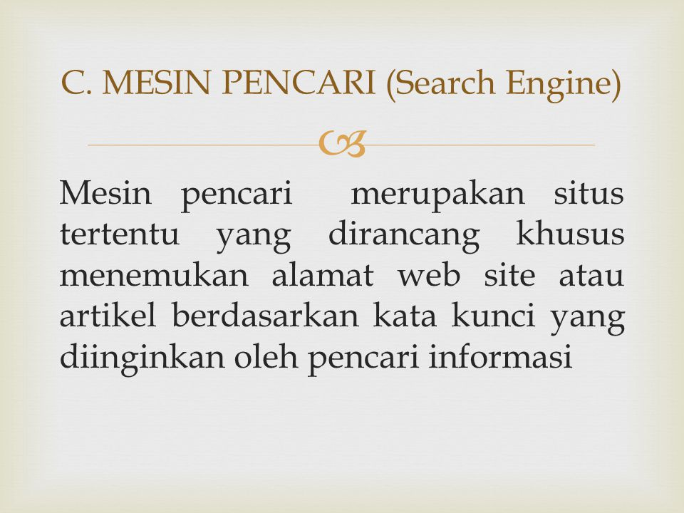  Mesin pencari merupakan situs tertentu yang dirancang khusus menemukan alamat web site atau artikel berdasarkan kata kunci yang diinginkan oleh penc