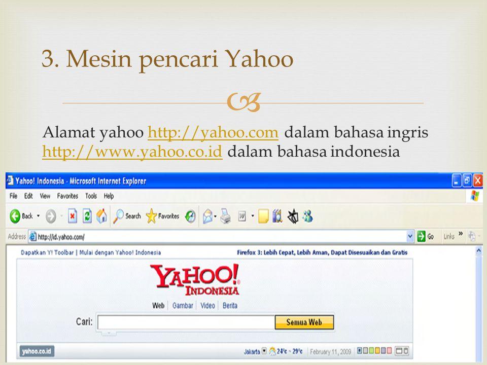  Alamat yahoo http://yahoo.com dalam bahasa ingris http://www.yahoo.co.id dalam bahasa indonesiahttp://yahoo.com http://www.yahoo.co.id 3. Mesin penc