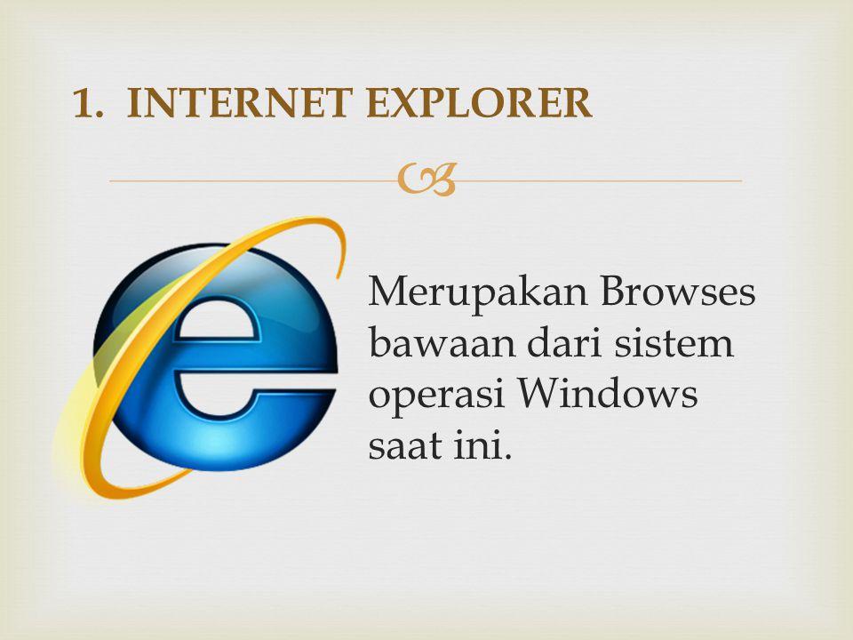  Merupakan Browses bawaan dari sistem operasi Windows saat ini. 1. INTERNET EXPLORER
