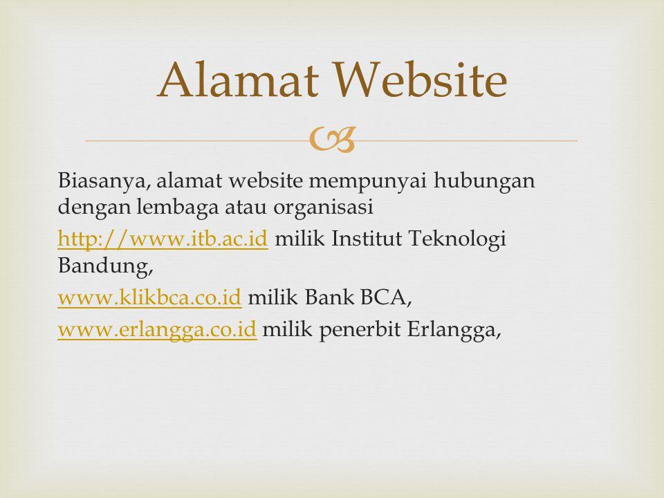  Biasanya, alamat website mempunyai hubungan dengan lembaga atau organisasi http://www.itb.ac.idhttp://www.itb.ac.id milik Institut Teknologi Bandung