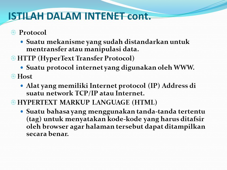 ISTILAH DALAM INTENET cont.  Protocol  Suatu mekanisme yang sudah distandarkan untuk mentransfer atau manipulasi data.  HTTP (HyperText Transfer Pr