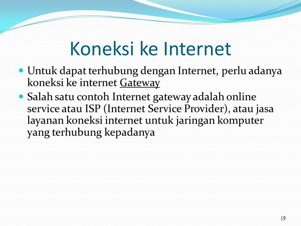 19 Koneksi ke Internet  Untuk dapat terhubung dengan Internet, perlu adanya koneksi ke internet Gateway  Salah satu contoh Internet gateway adalah o
