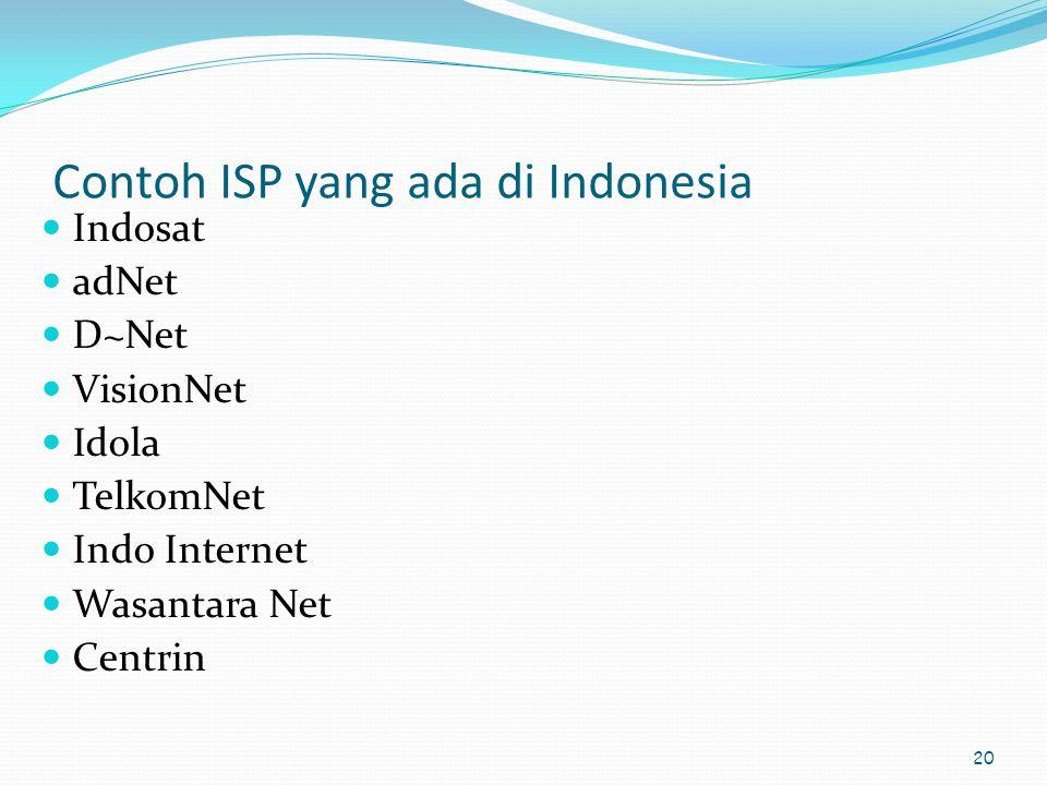 20 Contoh ISP yang ada di Indonesia  Indosat  adNet  D~Net  VisionNet  Idola  TelkomNet  Indo Internet  Wasantara Net  Centrin