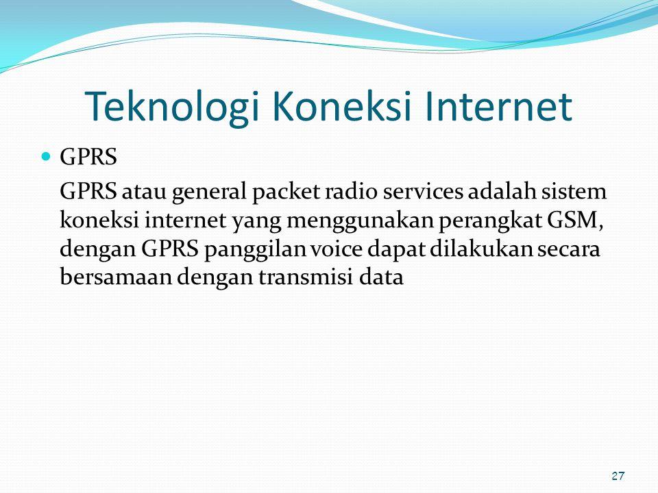 27 Teknologi Koneksi Internet  GPRS GPRS atau general packet radio services adalah sistem koneksi internet yang menggunakan perangkat GSM, dengan GPR