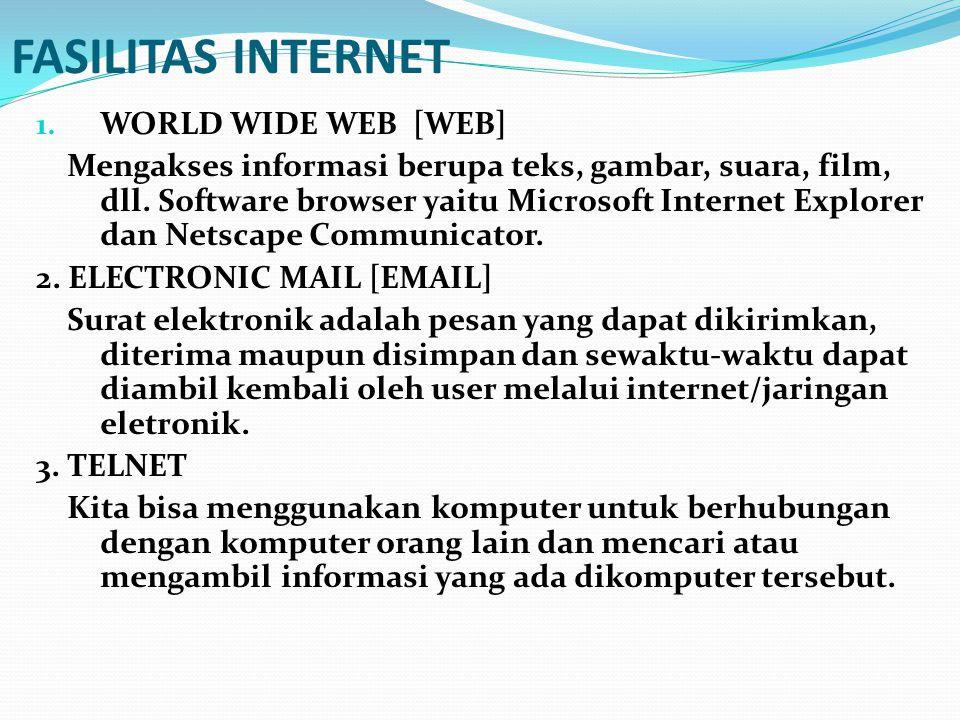 FASILITAS INTERNET 1. WORLD WIDE WEB [WEB] Mengakses informasi berupa teks, gambar, suara, film, dll. Software browser yaitu Microsoft Internet Explor