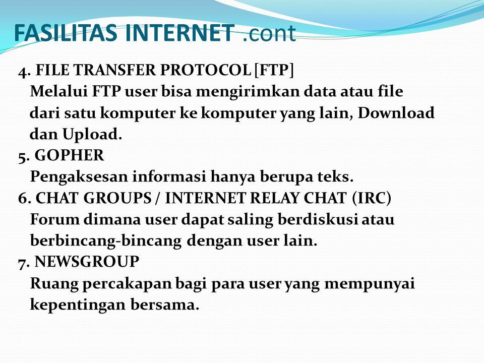 FASILITAS INTERNET.cont 4. FILE TRANSFER PROTOCOL [FTP] Melalui FTP user bisa mengirimkan data atau file dari satu komputer ke komputer yang lain, Dow