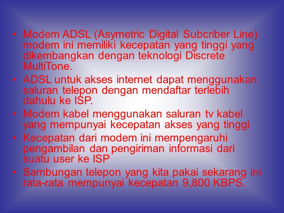 •Modem ADSL (Asymetric Digital Subcriber Line) modem ini memiliki kecepatan yang tinggi yang dikembangkan dengan teknologi Discrete MultiTone. •ADSL u