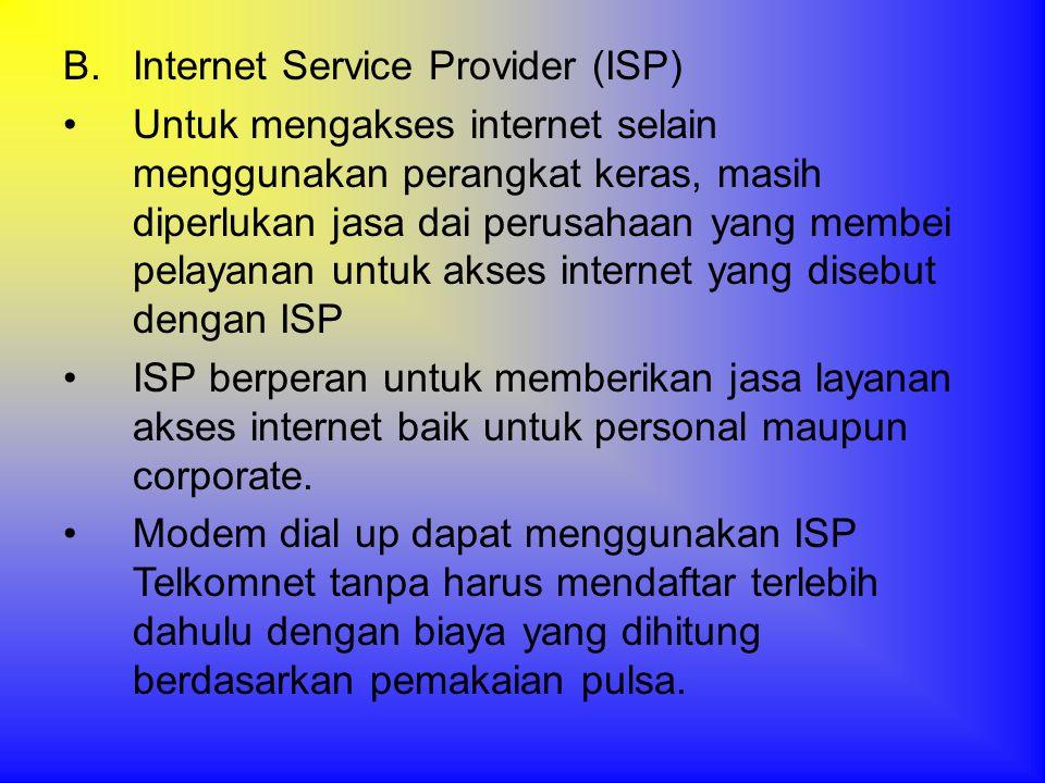 B.Internet Service Provider (ISP) •Untuk mengakses internet selain menggunakan perangkat keras, masih diperlukan jasa dai perusahaan yang membei pelay