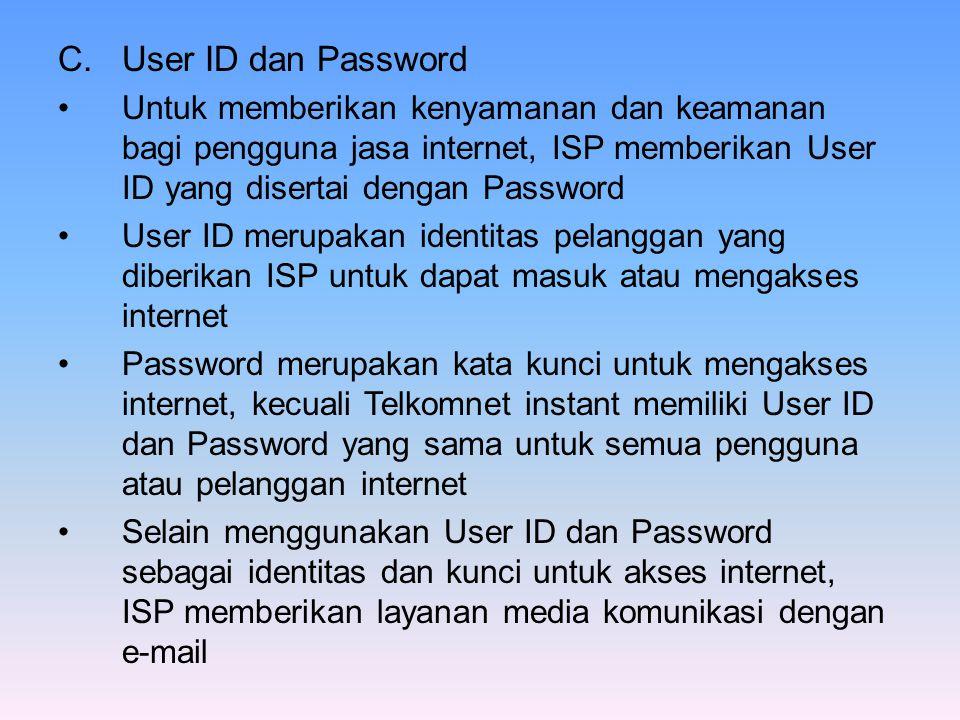 C.User ID dan Password •Untuk memberikan kenyamanan dan keamanan bagi pengguna jasa internet, ISP memberikan User ID yang disertai dengan Password •Us